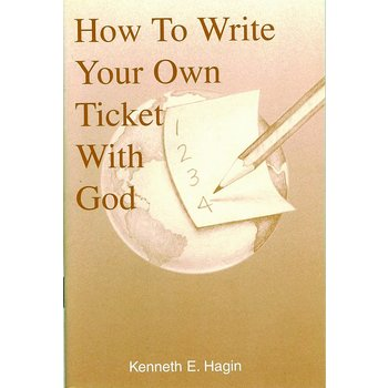 How to Write Your Own Ticket with God, by Kenneth E. Hagin