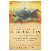 The Lost Art of Intercession, by James W. Goll