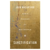 Sanctification: God's Passion for His People, by John MacArthur, Paperback