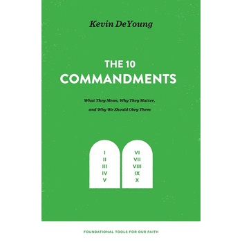 The Ten Commandments, by Kevin DeYoung, Hardcover