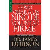 Como Criar A un Nino de Voluntad Firme, by James Dobson