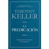 La Predicacion: Compartir la Fe en Tiempos de Escepticismo, by Timothy Keller
