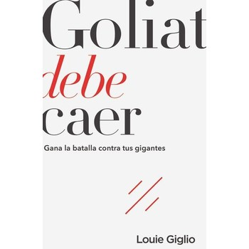 Goliat Debe Caer: Gana La Batalla Contra Tus Gigantes, by Louie Giglio