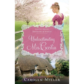 Underestimating Miss Cecilia, Regency Brides: A Legacy of Grace, Book 2, by Carolyn Miller