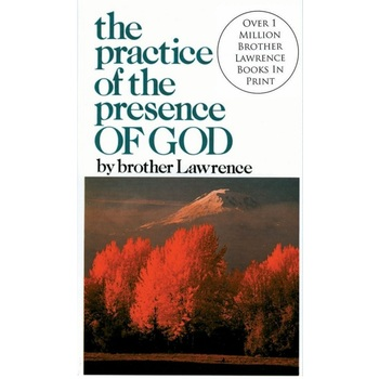 The Practice of the Presence of God, by Brother Lawrence