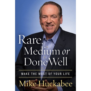 Rare, Medium or Done Well: Make the Most of Your Life, by Mike Huckabee, Hardcover