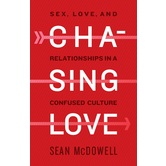 Chasing Love: Sex, Love, & Relationships in a Confused Culture, by Sean McDowell, Paperback