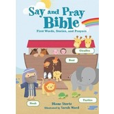 Say & Pray Bible: First Words, Stories, And Prayers, by Diane Stortz