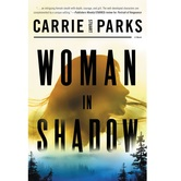 Pre-buy, Woman in Shadow, by Carrie Stuart Parks, Paperback