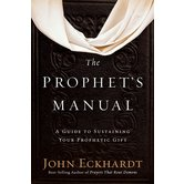The Prophet's Manual: A Guide to Sustaining Your Prophetic Gift, by John Eckhardt