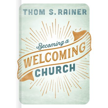 Becoming a Welcoming Church, by Thom S. Rainer
