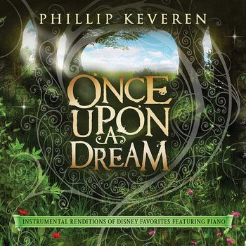 Once Upon a Dream: Instrumental Renditions Of Disney Favorites, by Phillip Keveren, CD