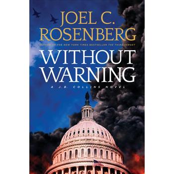 Without Warning, J.B. Collins Series, Book 3, by Joel C. Rosenberg
