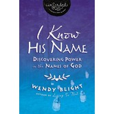 I Know His Name: Discovering Power In The Names Of God, by Wendy Blight
