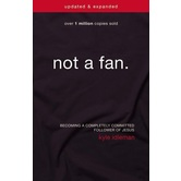 Not A Fan Updated & Expanded: Becoming A Completely Committed Follower Of Jesus, by Kyle Idleman