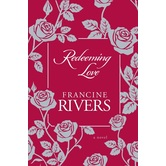 Redeeming Love: A Novel, by Francine Rivers, Hardcover