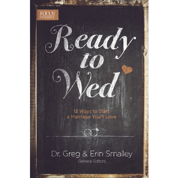 Ready to Wed: 12 Ways to Start a Marriage You'll Love, by Greg Smalley and Erin Smalley