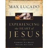 Experiencing the Heart of Jesus Workbook: Knowing His Heart, Feeling His Love, by Max Lucado