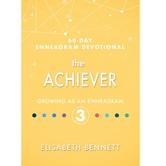 The Achiever: Growing as an Enneagram 3, 60-Day Enneagram Devotional, by Elisabeth Bennett