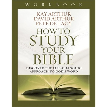 How to Study Your Bible Workbook: Discover the Life-Changing Approach to God's Word