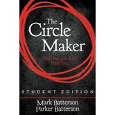 The Circle Maker, Student Edition, by Mark Batterson and Parker Batterson