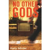 No Other Gods: Confronting Our Modern Day Idols, by Kelly Minter, Paperback