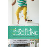 Put the Disciple into Discipline, by Erin MacPherson and Ellen Schuknecht