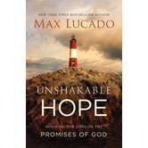 Unshakable Hope: Building Our Lives On The Promises Of God, by Max Lucado, Hardcover