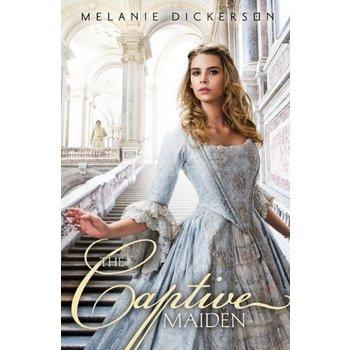 The Captive Maiden, Hagenheim Fairy Tale Romance Series, Book 4, by Melanie Dickerson
