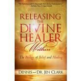 Releasing the Divine Healer Within: The Biology of Belief and Healing, by Dennis Clark and Jen Clark