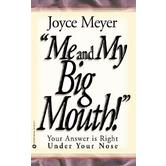 Me and My Big Mouth!: Your Answer Is Right Under Your Nose, by Joyce Meyer