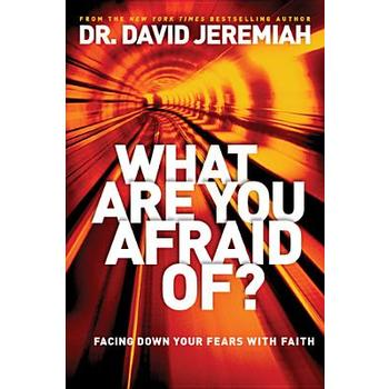 What Are You Afraid Of?: Facing Down Your Fears with Faith by Dr David Jeremiah, Hardcover