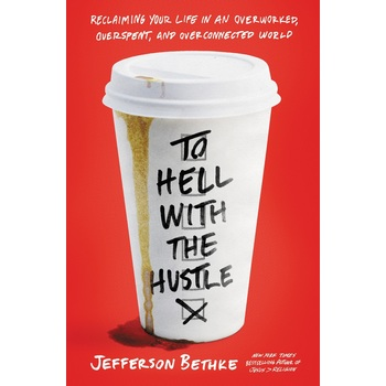 To Hell with the Hustle, by Jefferson Bethke, Paperback