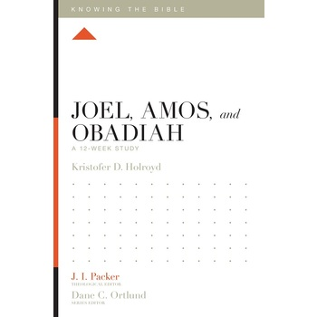 Joel, Amos, and Obadiah: A 12-Week Study, Knowing the Bible Series, by Kristofer Holroyd, Paperback
