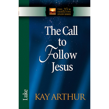 The Call to Follow Jesus: Luke, New Inductive Study Series, by Kay Arthur, Paperback