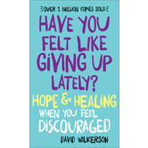Have You Felt Like Giving Up Lately Hope and Healing When You Feel Discouraged, by David Wilkerson