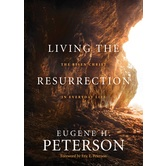 Living the Resurrection: The Risen Christ in Everyday Life, by Eugene H. Peterson