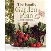 The Family Garden Plan: Grow a Year's Worth of Sustainable and Healthy Food, by Melissa K. Norris