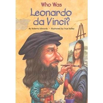 Who Was Leonardo da Vinci by Roberta Edwards and True Kelley, Paperback