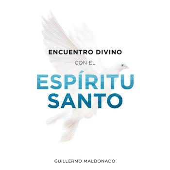 Encuentro Divino con el Espiritu Santo, by Guillermo Maldonado