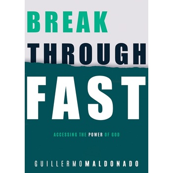 Breakthrough Fast: Accessing the Power of God, by Guillermo Maldonado, Paperback