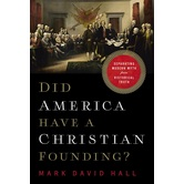 Did America Have a Christian Founding, by Mark David Hall, Hardcover