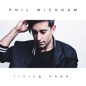Living Hope, by Phil Wickham, CD