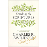 Searching the Scriptures: Find the Nourishment Your Soul Needs, by Charles R. Swindoll