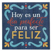 P. Graham Dunn, Today Is A Perfect Day To Be Happy Spanish Wood Block, Pine, 4 x 4 x 3/4 inches