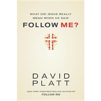 What Did Jesus Really Mean When He Said Follow Me?, by David Platt
