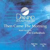 Then Came The Morning, Accompaniment Track, As Made Popular by Cathedrals, CD