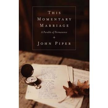 This Momentary Marriage: A Parable of Permanence, by John Piper, Paperback