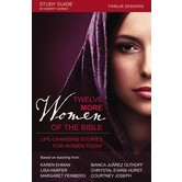 Twelve More Women Of The Bible Study Guide: Life-Changing Stories For Women Today, by Sherry Harney