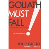 Goliath Must Fall for Young Readers: Winning the Battle Against Your Giants, by Louie Giglio